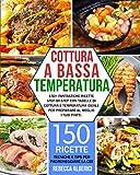 Cottura a bassa temperatura: 150+ fantastiche ricette...