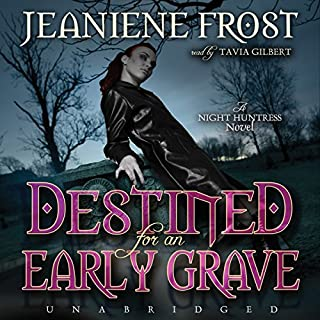 Destined for an Early Grave     Night Huntress, Book 4              Written by:                                                                                                                                 Jeaniene Frost                               Narrated by:                                                                                                                                 Tavia Gilbert                      Length: 9 hrs and 34 mins     13 ratings     Overall 4.9