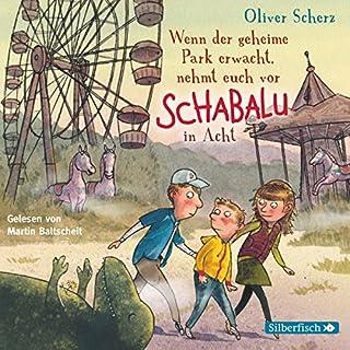 Wenn der geheime Park erwacht, nehmt euch vor Schabalu in Acht                   Autor:                                                                                                                                 Oliver Scherz                               Sprecher:                                                                                                                                 Martin Baltscheit                      Spieldauer: 2 Std. und 7 Min.     15 Bewertungen     Gesamt 5,0