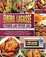 Emeril Lagasse Power Air Fryer 360 Cookbook: Crispy, Easy and Healthy Emeril Lagasse Power Air Fryer 360 Recipes that Busy and Novice Can Cook