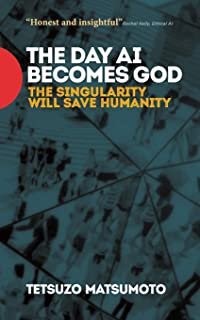 The Day AI Becomes God: The Singularity Will Save Humanity