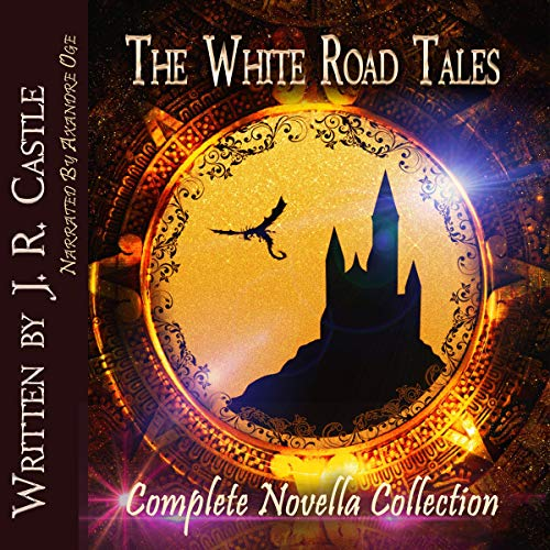 The White Road Tales Complete Collection: A Romantic Fantasy Adventure Audiobook By J. R. Castle cover art