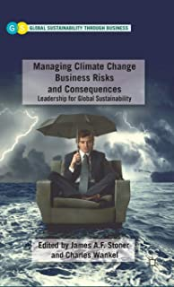 Managing Climate Change Business Risks and Consequences: Leadership for Global Sustainability