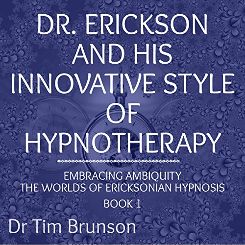 Dr. Erickson and His Innovative Style of Hypnotherapy Audiobook By Dr. Tim Brunson cover art