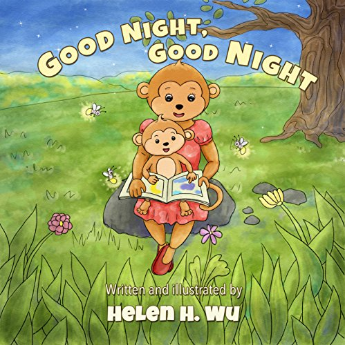 Good Night, Good Night: A Going to Sleep Picture Book - A Rhyming Bedtime Story, Early/Beginner Readers, Children's book, Picture Book, kids book collection, Funny humor ebook, Education by [Helen H. Wu]
