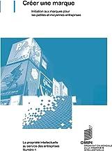 Créer une marque - initiation aux marques pour les petites et moyennes entreprises (1) (Intellectual Property for Business...
