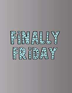 Finally friday: Finally friday on grey cover (8.5 x 11)  inches 110 pages, Blank Unlined Paper for Sketching, Drawing , Whiting , Journaling & Doodling (Finally friday on grey sketchbook) (Volume 6)
