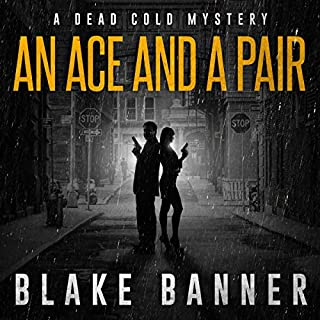 An Ace and a Pair     Dead Cold Mysteries, Book 1              By:                                                                                                                                 Blake Banner                               Narrated by:                                                                                                                                 Steve Carlson                      Length: 5 hrs and 23 mins     10 ratings     Overall 4.7