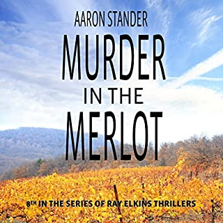 Murder in the Merlot     Ray Elkins Thrillers, Volume 8              By:                                                                                                                                 Aaron Stander                               Narrated by:                                                                                                                                 Jeremy Vore                      Length: 6 hrs and 7 mins     4 ratings     Overall 4.3