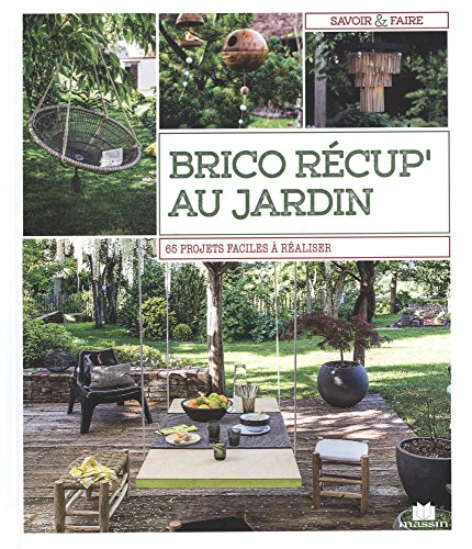 Brico récup au jardin: 65 projets faciles à réaliser