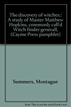 The discovery of witches;: A study of Master Matthew Hopkins, commonly call'd Witch finder generall, (Cayme Press pamphlet)