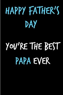 Happy Father's Day You're the Best Papa Ever: Granddad Grandfather Book from Grandchild Grandson Granddaughter Grandkid - Funny Novelty Gag Birthday ... (Unique Gift Alternative to Greeting Card)