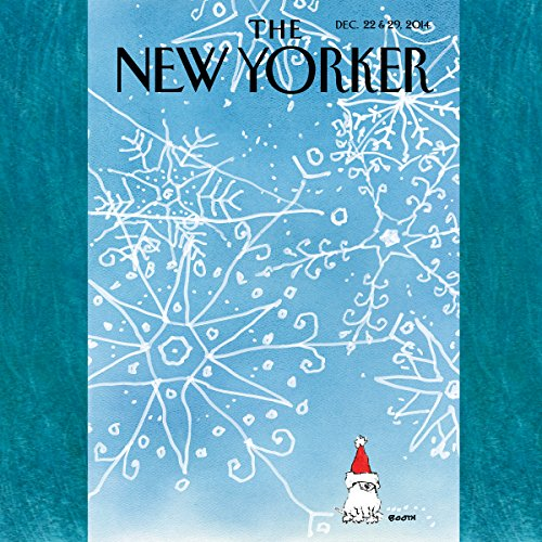 The New Yorker, December 22nd & 29th 2014: Part 1 (Jerome Groopman, Elizabeth Kolbert, John Colapinto)                   By:                                                                                                                                 Jerome Groopman,                                                                                        Elizabeth Kolbert,                                                                                        John Colapinto                               Narrated by:                                                                                                                                 Dan Bernard,                                                                                        Christine Marshall                      Length: 2 hrs and 7 mins     2 ratings     Overall 5.0