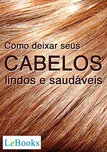 Como deixar seus cabelos lindos e saudáveis (Coleção Beleza)