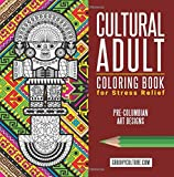 Cultural Adult Coloring Book for Stress Relief Pre-Columbian Art Designs: 40 Designs for Coloring Based on Different Cultures of Ancient Peru (Inca & Pre-Inca Cultural Series) (Volume 1)