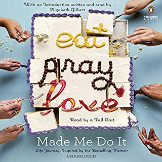 Eat Pray Love Made Me Do It     Life Journeys Inspired by the Bestselling Memoir              Written by:                                                                                                                                 Elizabeth Gilbert - introduction                               Narrated by:                                                                                                                                 Cassandra Campbell,                                                                                        Marc Cashman,                                                                                        Robbie Daymond,                   and others                 Length: 6 hrs and 13 mins     4 ratings     Overall 5.0