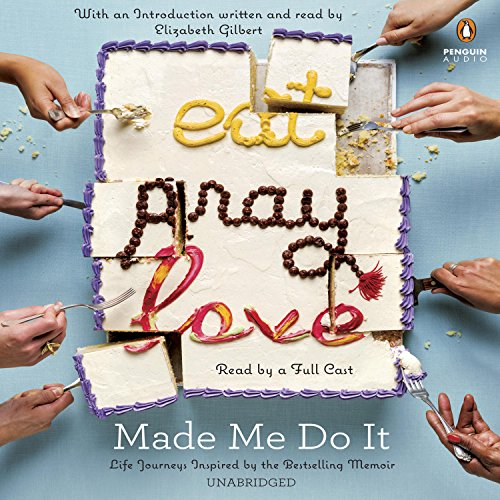 Eat Pray Love Made Me Do It     Life Journeys Inspired by the Bestselling Memoir              By:                                                                                                                                 Elizabeth Gilbert - introduction                               Narrated by:                                                                                                                                 Cassandra Campbell,                                                                                        Marc Cashman,                                                                                        Robbie Daymond,                   and others                 Length: 6 hrs and 13 mins     137 ratings     Overall 4.2