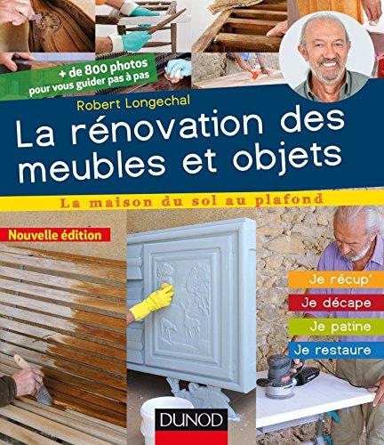 La rénovation des meubles et objets - 3e éd. - Je récup', je décape, je...