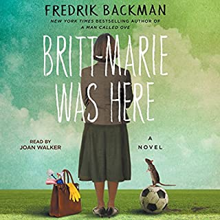 Britt-Marie Was Here     A Novel              By:                                                                                                                                 Fredrik Backman                               Narrated by:                                                                                                                                 Joan Walker                      Length: 9 hrs and 18 mins     7,752 ratings     Overall 4.5