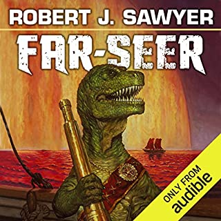 Far-Seer     The Quintaglio Ascension, Book 1              Written by:                                                                                                                                 Robert. J. Sawyer                               Narrated by:                                                                                                                                 Oliver Wyman                      Length: 9 hrs and 47 mins     2 ratings     Overall 5.0