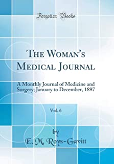 The Woman's Medical Journal, Vol. 6: A Monthly Journal of Medicine and Surgery; January to December, 1897 (Classic Reprint)