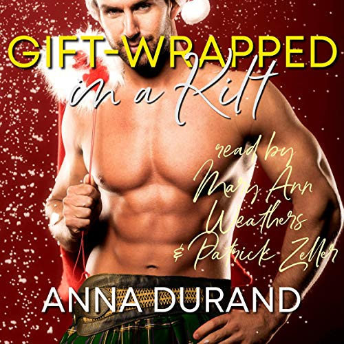 Gift-Wrapped in a Kilt     Hot Scots, Book 4              By:                                                                                                                                 Anna Durand                               Narrated by:                                                                                                                                 Mary Ann Weathers,                                                                                        Patrick Zeller                      Length: 9 hrs and 36 mins     Not rated yet     Overall 0.0