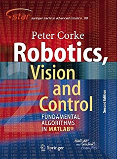 Robotics, Vision and Control: Fundamental Algorithms In MATLAB, Second Edition (Springer Tracts in Advanced Robotics)
