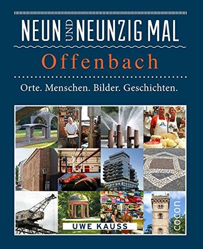 Neunundneunzig mal Offenbach: Orte. Menschen. Bilder. Geschichten. (99 x, Band 3)
