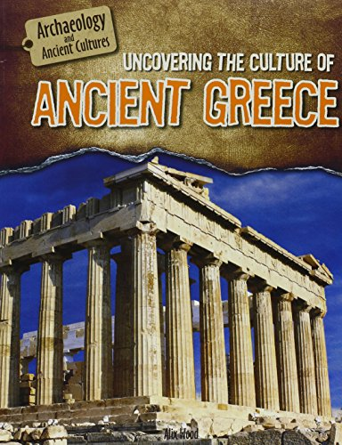 Uncovering the Culture of Ancient Greece (Archaeology and Ancient Cultures)
