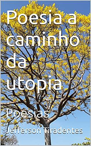 Poesia a caminho da utopia: Poesias