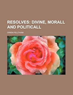Resolves; Divine, Morall and Politicall