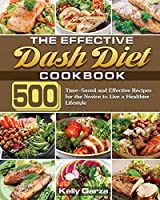 The Effective Dash Diet Cookbook: 500 Time-Saved and Effective Recipes for the Novice to Live a Healthier Lifestyle