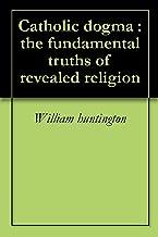 Catholic dogma : the fundamental truths of revealed religion