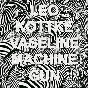 Vaseline Machine Gun