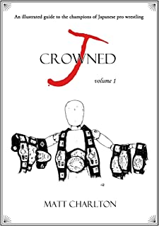 J-Crowned: An Illustrated Guide to the Champions of Japanese Wrestling