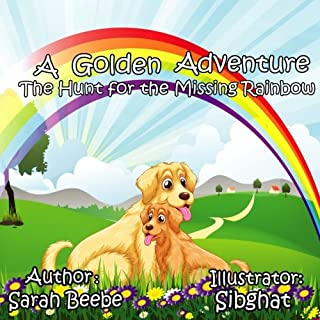 A Golden Adventure - The Hunt for the Missing Rainbow: A fun children's picture book teaching children ages 2-6 about the colors of the rainbow, perfect bedtime story, learn about nature