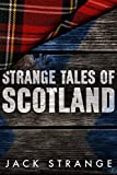 Strange Tales of Scotland (Jack's Strange Tales Book 1) (English Edition)