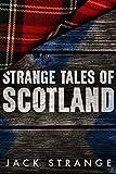 Strange Tales of Scotland (Jack's Strange Tales Book 1) (English Edition)
