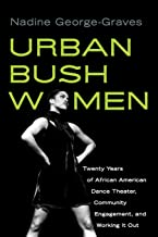 Urban Bush Women: Twenty Years of African American Dance Theater, Community Engagement, and Working It Out (Studies in Dance History)