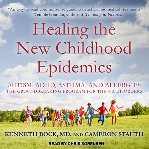 Healing the New Childhood Epidemics     Autism, ADHD, Asthma, and Allergies: The Groundbreaking Program for the 4-A Disorders              By:                                                                                                                                 Kenneth Bock,                                                                                        Cameron Stauth                               Narrated by:                                                                                                                                 Chris Sorensen                      Length: 17 hrs and 28 mins     7 ratings     Overall 5.0