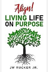 ALIGN: LIVING LIFE ON PURPOSE Kindle Edition