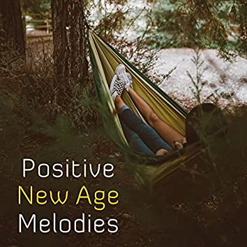 Positive New Age Melodies – Calming Melodies for Good Day, Music for Mind Peace, Spirit Harmony, Positive Music