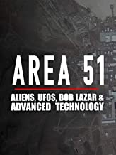 Area 51: Aliens, UFOs, Bob Lazar & Advanced Technology