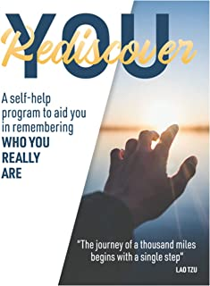 Rediscover You: A self help program to aid you in remembering who you really are