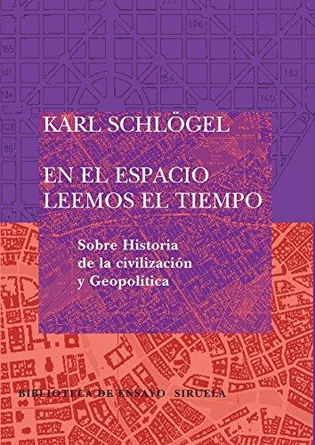 En el espacio leemos el tiempo: Sobre Historia de la civilización y Geopolítica: 55 (Biblioteca de Ensayo / Serie mayor)