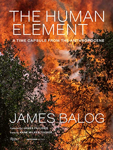 Compare Textbook Prices for The Human Element: A Time Capsule from the Anthropocene  ISBN 9780847870882 by Balog, James,Fallows, James,Tucker, Anne Wilkes