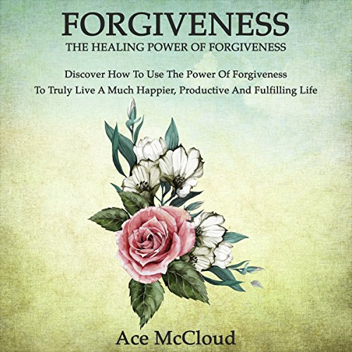 Forgiveness: The Healing Power of Forgiveness audiobook cover art
