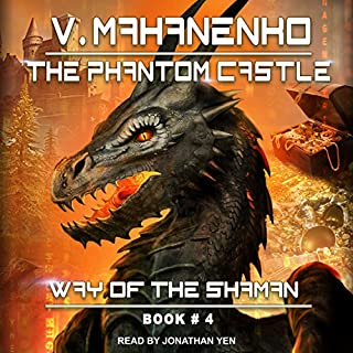The Phantom Castle     Way of the Shaman Series, Book 4              Written by:                                                                                                                                 Vasily Mahanenko                               Narrated by:                                                                                                                                 Jonathan Yen                      Length: 19 hrs and 5 mins     14 ratings     Overall 4.6