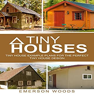 Tiny Houses     Tiny House Example Plans for the Perfect Tiny House Design              By:                                                                                                                                 Emerson Woods                               Narrated by:                                                                                                                                 Kevin Theis                      Length: 50 mins     25 ratings     Overall 4.8