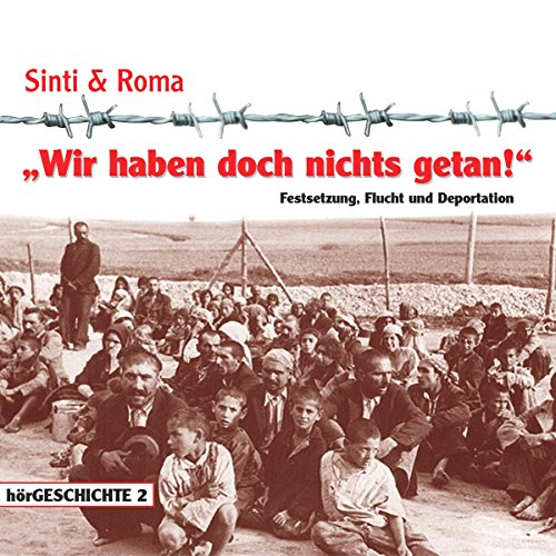 Wir haben doch nichts getan! - Festsetzung, Flucht und Deportation Titelbild